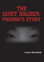 The Quiet Soldier: Phuong's Story - Creina Mansfield, Joyce E Stavick