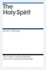 The Holy Spirit - Kevin DeYoung, D.A. Carson, Timothy Keller