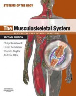 The Musculoskeletal System: Systems of the Body Series - Philip Sambrook, Leslie Schrieber, Thomas K.F. Taylor, Andrew Ellis