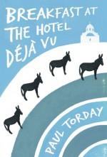 Breakfast at the Hotel Déjà Vu - Paul Torday