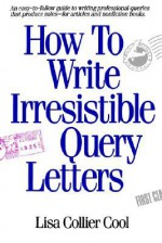 How to Write Irresistible Query Letters - Lisa Collier Cool