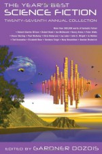 The Year's Best Science Fiction: Twenty-Seventh Annual Collection - Gardner R. Dozois, Robert Charles Wilson, Vandana Singh, John Barnes, Jay Lake, Peter Watts, Lavie Tidhar, Mary Rosenblum, Jo Walton, Rand B. Lee, Sarah Monette, Elizabeth Bear, Steven Gould, Albert E. Cowdrey, Nicola Griffith, Geoff Ryman, James Van Pelt, Nancy Kress, Joh