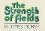 The Strength of Fields - James Dickey