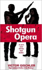 Shotgun Opera - Victor Gischler