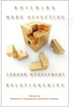 Building More Effective Labour-Management Relationships - Richard P. Chaykowski, Robert Hickey