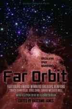 Far Orbit: Speculative Space Adventures - Bascomb James, Gregory Benford, Tracy Canfield, Eric Choi, Barbara Davies, Jakob Drud, Julie Frost, David Wesley Hill, K.G. Jewell, Sam S. Kepfield, Kat Otis, Jonathan Shipley, Wendy Sparrow, Peter Wood