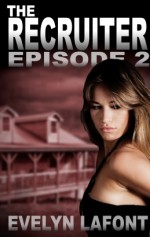 The Recruiter, Episode 2 (An Explicit Dystopian Romance Serial—with Zombies) - Evelyn Lafont