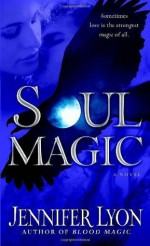Soul Magic: A Novel - Jennifer Lyon