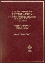 Cases and Materials on Legislation, Statutes and the Creation of Public Policy - William N. Eskridge Jr., Philip P. Frickey, Elizabeth Garrett