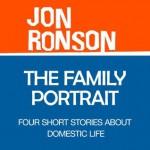 The Family Portrait: Four Short Stories about Domestic Life - Jon Ronson