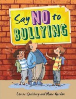 Say No to Bullying - Louise Spilsbury, Mike Gordon