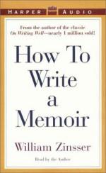 How to Write a Memoir - William Knowlton Zinsser