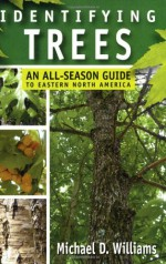 Identifying Trees: An All-Season Guide to Eastern North America - Mike Williams