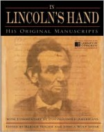 In Lincoln's Hand: His Original Manuscripts with Commentary by Distinguished Americans - Joshua Wolf Shenk, Harold Holzer, Joshua Wolf Shenk
