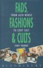 Fads, Fashions and Cults: From Acid House to Zoot Suit - Tony Thorne