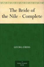 The Bride of the Nile - Complete - Georg Ebers, Clara Bell