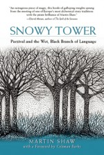 Snowy Tower: Parzival and the Wet Black Branch of Language - Martin Shaw