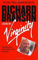 Losing My Virginity: How I've Survived, Had Fun, and Made a Fortune Doing Business My Way - Richard Branson