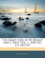The Seamy Side, by W. Besant and J. Rice. Vol. 1, 2nd Ed: 2,3, 3rd Ed - Walter Besant