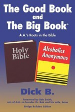 The Good Book and the Big Book - Dick B.