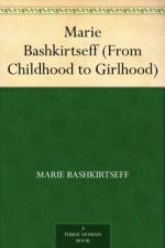Marie Bashkirtseff (From Childhood to Girlhood) - Marie Bashkirtseff, Mary J. Safford