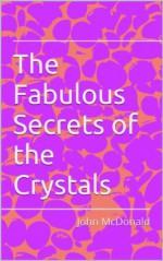 The Fabulous Secrets of the Crystals - John McDonald