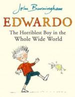 Edwardo the Horriblest Boy in the Whole Wide World - John Burningham