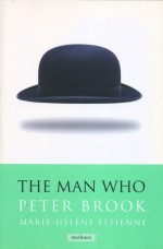 The Man Who: A Theatrical Research - Peter Brook