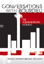 Conversations with Bourdieu: The Johannesburg Moment - Michael Burawoy