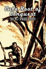Cube Root of Conquest - Rog Phillips