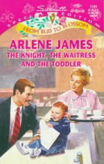 Mills & Boon : The Knight, The Waitress And The Toddler (From Bud to Blossom) - Arlene James
