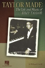 Taylor Made: The Life And Music Of Billy Taylor - William Thomas Lee, Billy Taylor