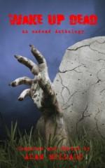 Wake Up Dead - An Undead Anthology - Suzanne Robb, Chantal Boudreau, Guy James, Mia Darien, Douglas Vance Castagna, Rebecca Snow, Caitlin Gunn, R.D Teun, Adam Millard