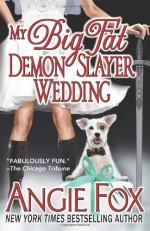My Big Fat Demon Slayer Wedding - Angie Fox
