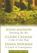 Of Love & Life: Touching the Sky / I Like it Like That / A Catch of Consequence - Susan Madison, Claire Calman, Diana Norman