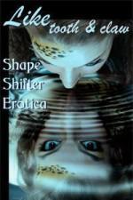 Like Tooth and Claw: Shapeshifter Erotica - Joy Crelin, Cecilia Tan, Helen Dring, Lee Harrington, Alex Monagan, Julie Cox, Amanda Ferry, Marie Carlson