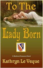 To The Lady Born - Kathryn Le Veque
