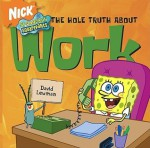 SpongeBob SquarePants The Hole Truth About Work - David Lewman