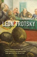 The Case of Leon Trotsky: Report of Hearings on the Charges Made against Him in the Moscow Trials - Leon Trotsky, John Dewey, Albert Goldman, Suzanne Lafollette, George Novack