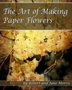 The Art Of Making Paper Flowers - Robert Morris, Jane Morris