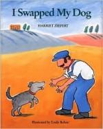 I Swapped My Dog - Harriet Ziefert, Emily Bolam