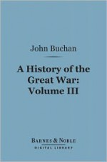 A History of the Great War, Volume 3 (Barnes & Noble Digital Library) - John Buchan