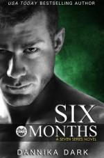 Six months - Dannika Dark