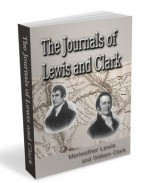 The Journals of Lewis and Clark, 1804-1806 (Illustrated) - Plus LEWIS AND CLARK BY WILLIAM R. LIGHTON - Meriwether Lewis, William Clark