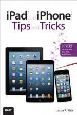 iPad (R) and iPhone (R) Tips and Tricks (Covers IOS 6 on iPad, iPad Mini, and iPhone) - Jason R. Rich