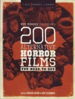 Rue Morgue Magazine's 200 Alternative Horror Films You Need to See - Guillermo del Toro, Tobe Hooper, Roger Corman, Dave Alexander