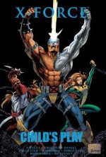 X-Force: Child's Play - Fabian Nicieza, Jim Krueger, Paul Pelletier, Mike Wieringo, Darick Robertson, Arnie Jorgensen, Brandon McKinney