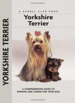 Yorkshire Terrier (Comprehensive Owner's Guide) - Rachel Keyes
