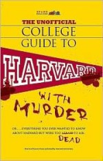 The Unofficial College Guide to Harvard-- With Murder: Everything You Ever Wanted to Know about Harvard But Were Too Dead to Ask - John Crowther, Kim Holmes