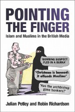 Pointing the Finger: Islam and Muslims in the British Media - Julian Petley, Robin Ricahrdson